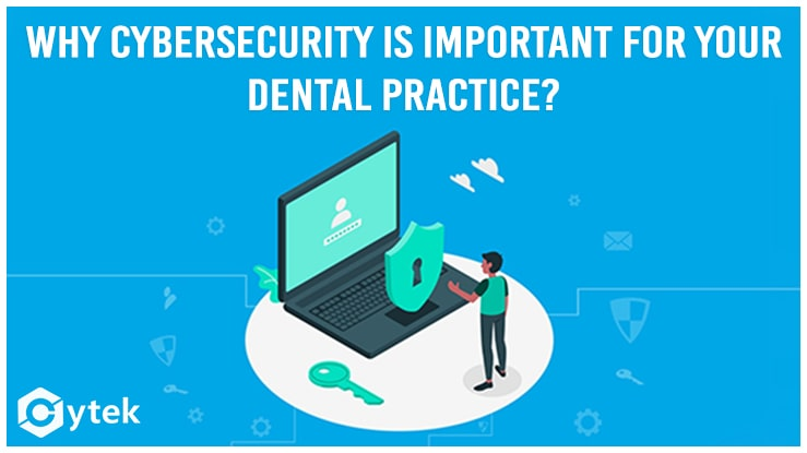 Why cybersecurity is important for your dental  practice?