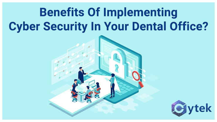 Benefits of Implementing Cyber Security in Your Dental Office