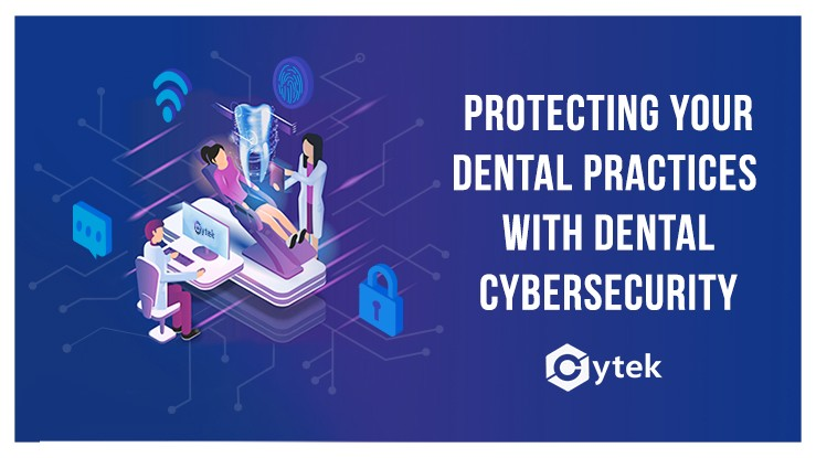 PROTECTING YOUR DENTAL PRACTICES WITH DENTAL CYBERSECURITY